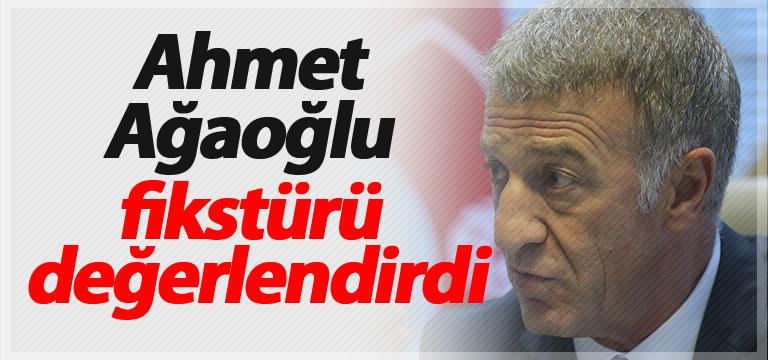 Ahmet Ağaoğlu fikstürü değerlendirdi