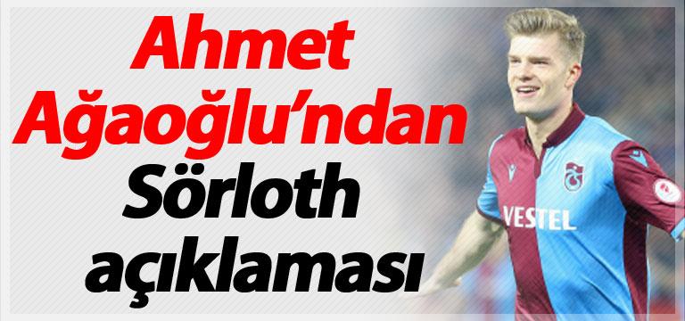 Ahmet Ağaoğlu'ndan Sörloth'un sözleşmesi konusunda açıklama