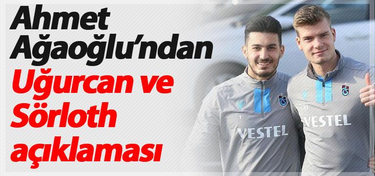 Ahmet Ağaoğlu'ndan Uğurcan ve Sörloth açıklaması