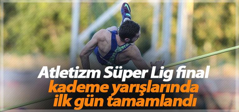Atletizm Süper Lig final kademe yarışlarında ilk gün tamamlandı