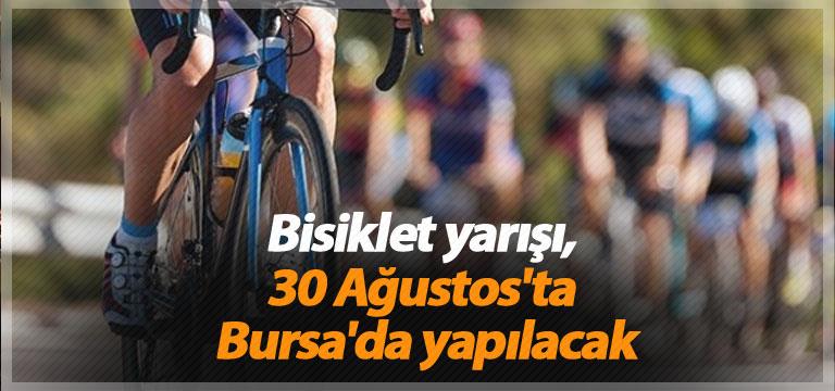 Bisiklet yarışı, 30 Ağustos'ta Bursa'da yapılacak