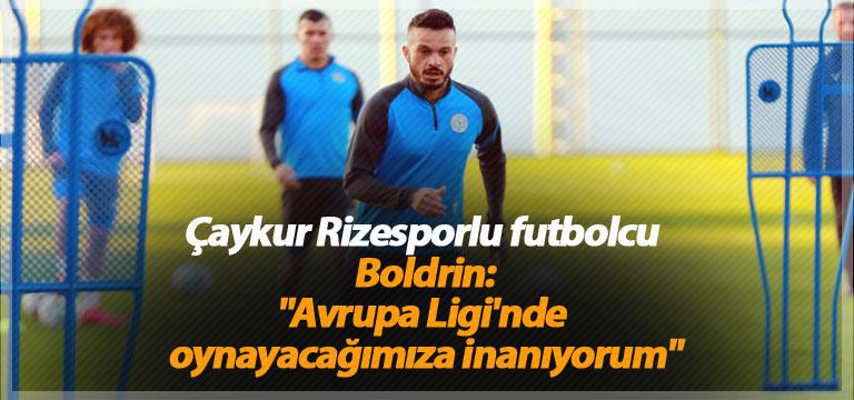 """Çaykur Rizesporlu futbolcu Boldrin: """"Avrupa Ligi'nde oynayacağımıza inanıyorum"""""""