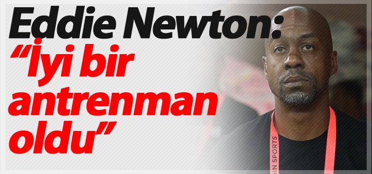 """Eddie Newton: """"İyi bir antrenman oldu"""""""