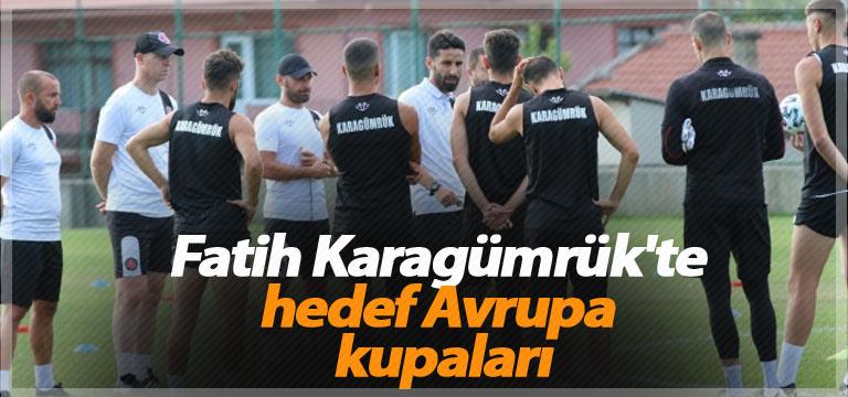 Fatih Karagümrük'te hedef Avrupa kupaları