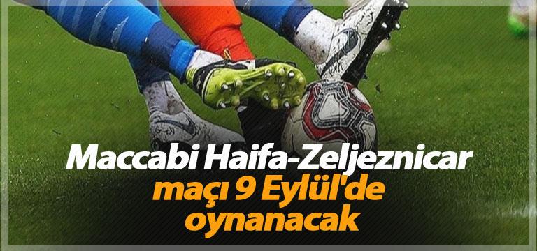 Maccabi Haifa-Zeljeznicar maçı 9 Eylül'de oynanacak
