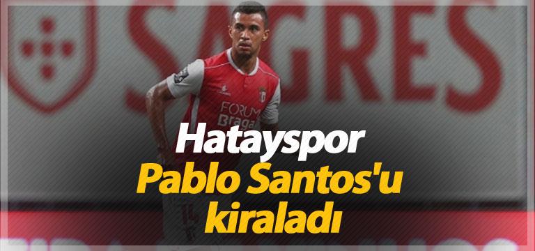 Hatayspor Pablo Santos'u kiraladı