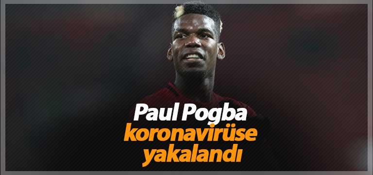 Paul Pogba koronavirüse yakalandı