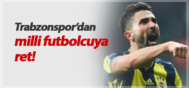 Trabzonspor'dan milli futbolcuya ret!