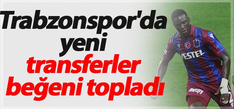 Trabzonspor'da yeni transferler beğeni topladı