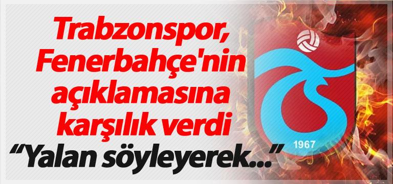 Trabzonspor, Fenerbahçe'nin açıklamasına karşılık verdi: Yalan söyleyerek…