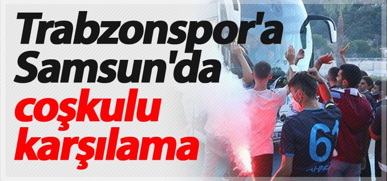 Trabzonspor'a Samsun'da coşkulu karşılama