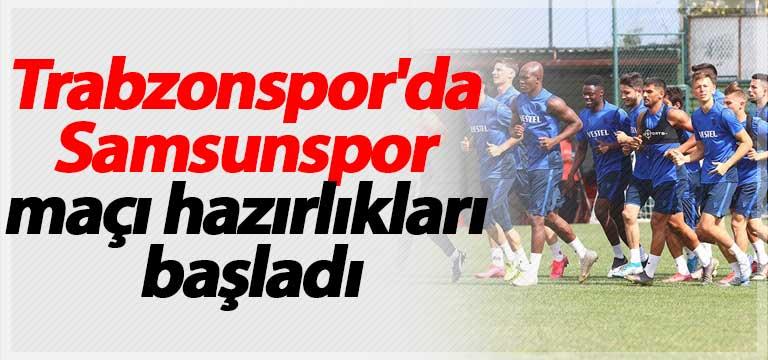 Trabzonspor'da Samsunspor maçı hazırlıkları başladı