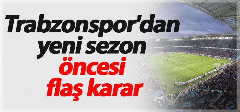 Trabzonspor'dan yeni sezon öncesi flaş karar