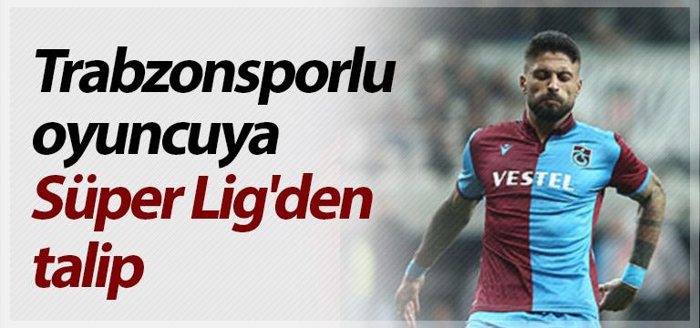 Trabzonsporlu oyuncuya Süper Lig'den talip