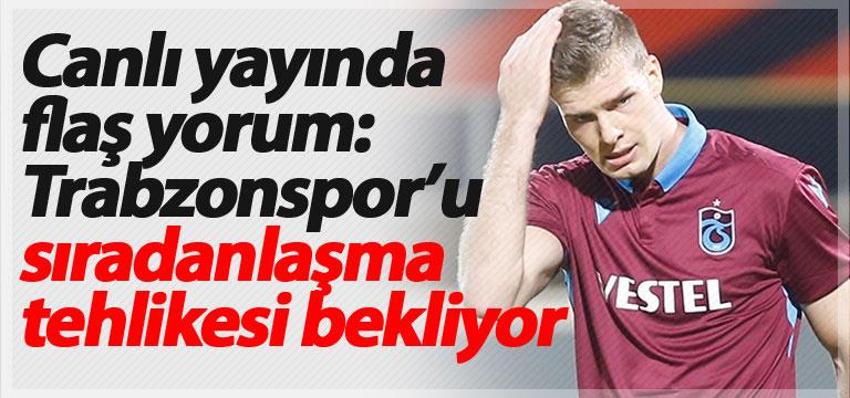 Canlı yayında flaş yorum: Trabzonspor'u sıradanlaşma tehlikesi bekliyor