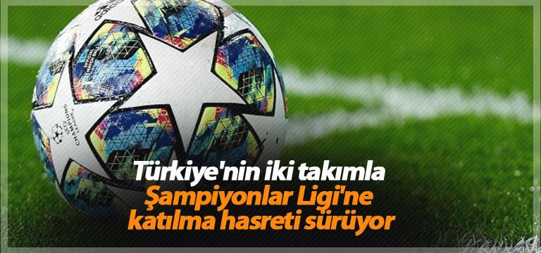 Türkiye'nin iki takımla Şampiyonlar Ligi'ne katılma hasreti sürüyor