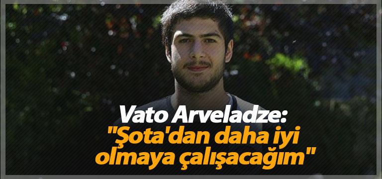 """Vato Arveladze: """"Şota'dan daha iyi olmaya çalışacağım"""""""