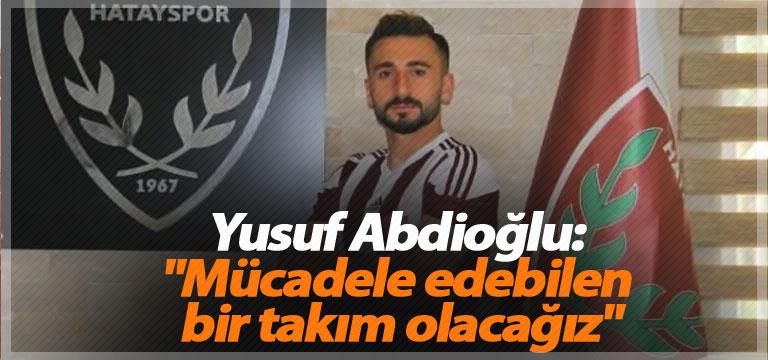 """Yusuf Abdioğlu: """"Mücadele edebilen bir takım olacağız"""""""