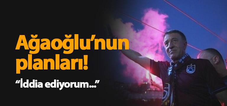 Ahmet Ağaoğlu'nun planları!