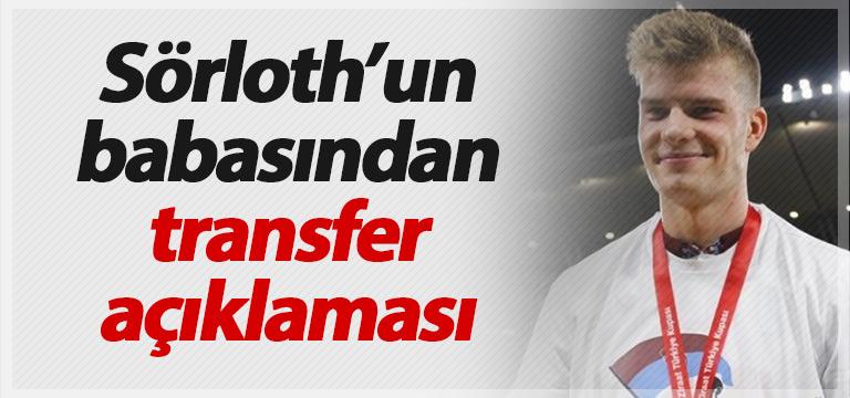 Alexander Sörloth'un babası: Transferde ilgilenen takımlar var