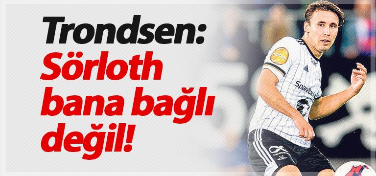 Anders Trondsen Trabzonspor tercihini açıkladı
