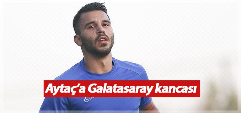 Aytaç Kara'ya Galatasaray kancası