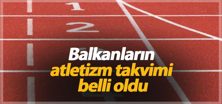 Balkanların atletizm takvimi belli oldu