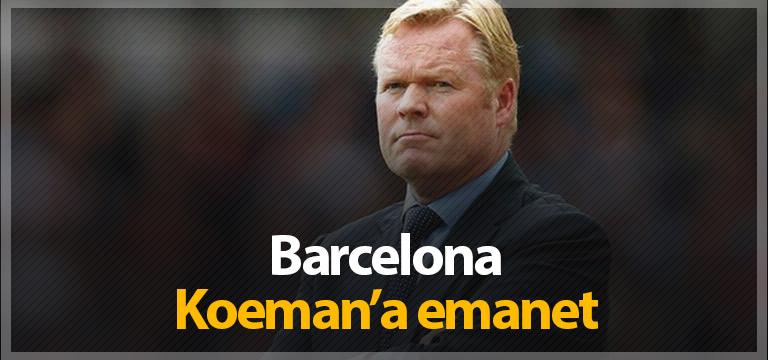 Barcelona Ronald Koeman'a emanet
