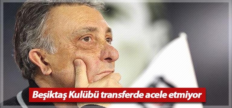 Beşiktaş Kulübü transferde acele etmiyor