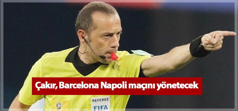 Cüneyt Çakır, Barcelona Napoli maçını yönetecek