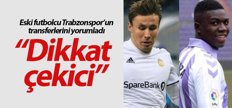 Trabzonspor'un transferlerini böyle yorumladı