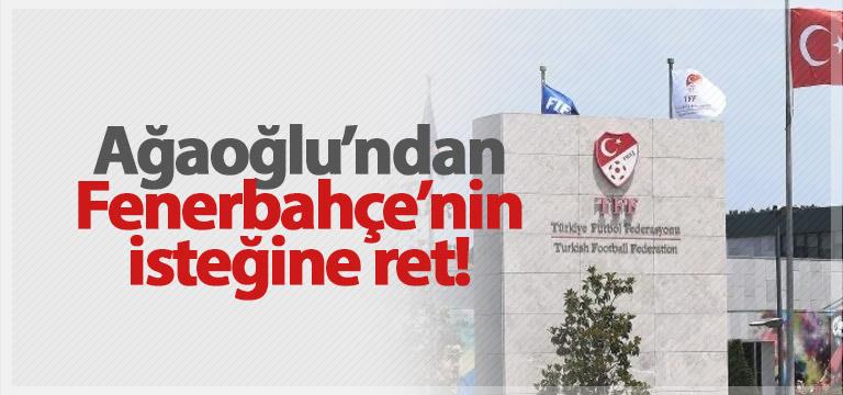 Ahmet Ağaoğlu, Fenerbahçe'nin isteğine karşı çıktı