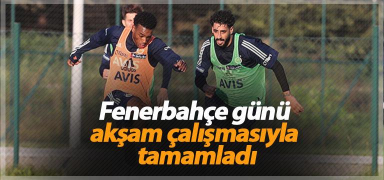 Fenerbahçe günü akşam çalışmasıyla tamamladı