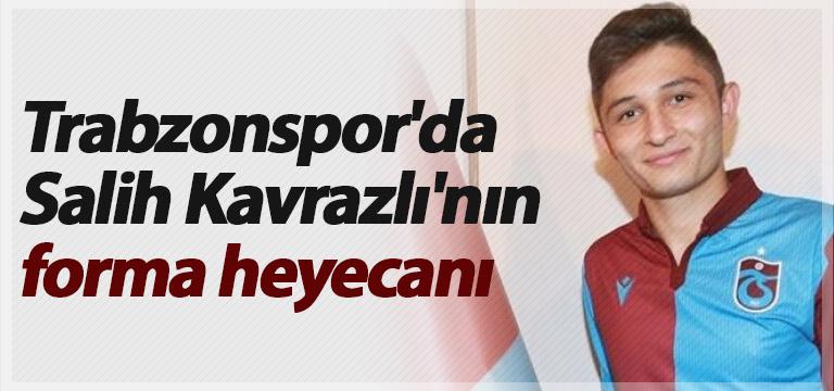 Trabzonspor'da Salih Kavrazlı'nın forma heyecanı