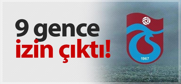 Trabzonspor'da 9 gence izin verildi