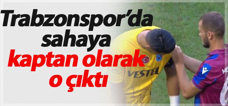 Trabzonspor'da sahaya kaptan olarak o çıktı