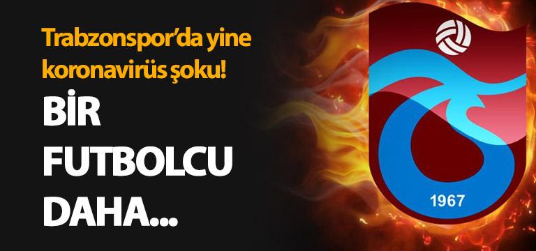 Trabzonspor'da bir futbolcu daha koronaya yakalandı!