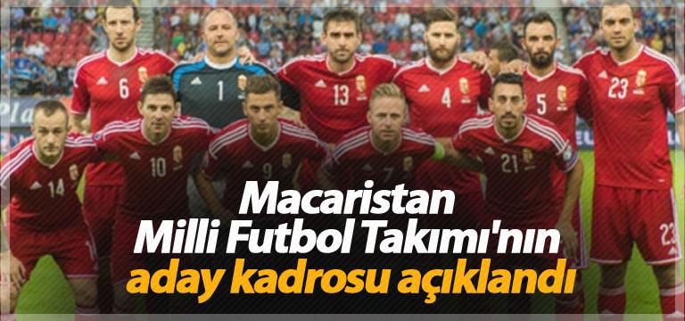 Macaristan Milli Futbol Takımı'nın aday kadrosu açıklandı