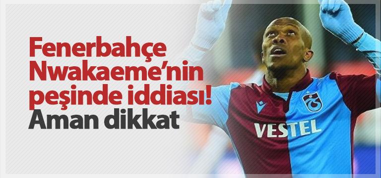 Fenerbahçe Trabzonsporlu Nwakaeme'nin peşinde iddiası!
