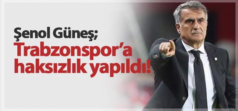 Şenol Güneş'ten Trabzonspor sözleri: Haksızlık…