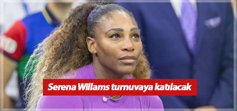 Serena turnuvaya katılacak