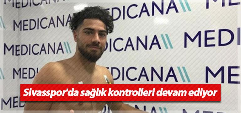 Sivasspor'da sağlık kontrolleri devam ediyor