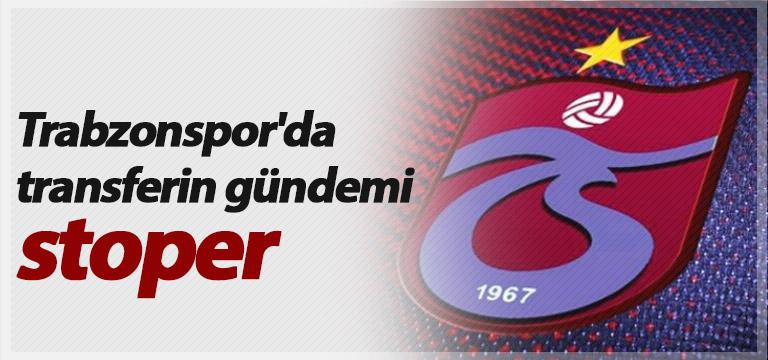 Trabzonspor'da transferin gündemi stoper