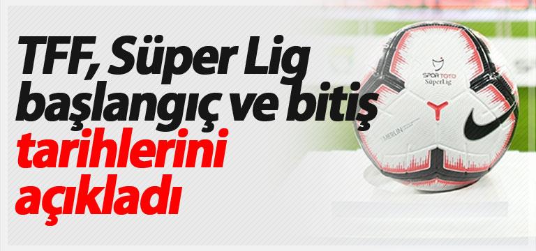 TFF, Süper Lig başlangıç ve bitiş tarihlerini açıkladı