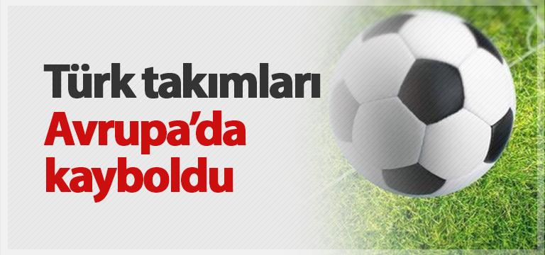 Türk takımları Avrupa'da kayboldu!