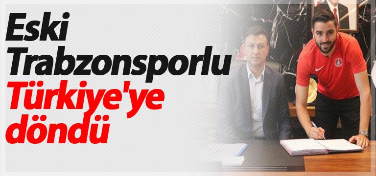 Eski Trabzonsporlu Türkiye'ye döndü