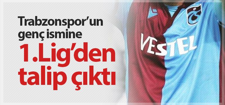 Trabzonspor'un genç ismine 1. Lig'den talip çıktı