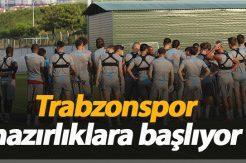 Trabzonspor hazırlıklara başlıyor