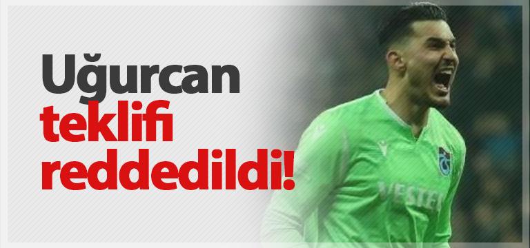Trabzonspor Uğurcan Çakır teklifini reddetti