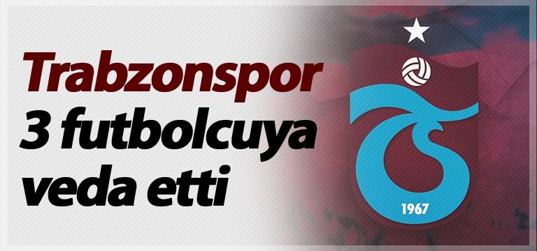 Trabzonspor 3 futbolcuya veda etti